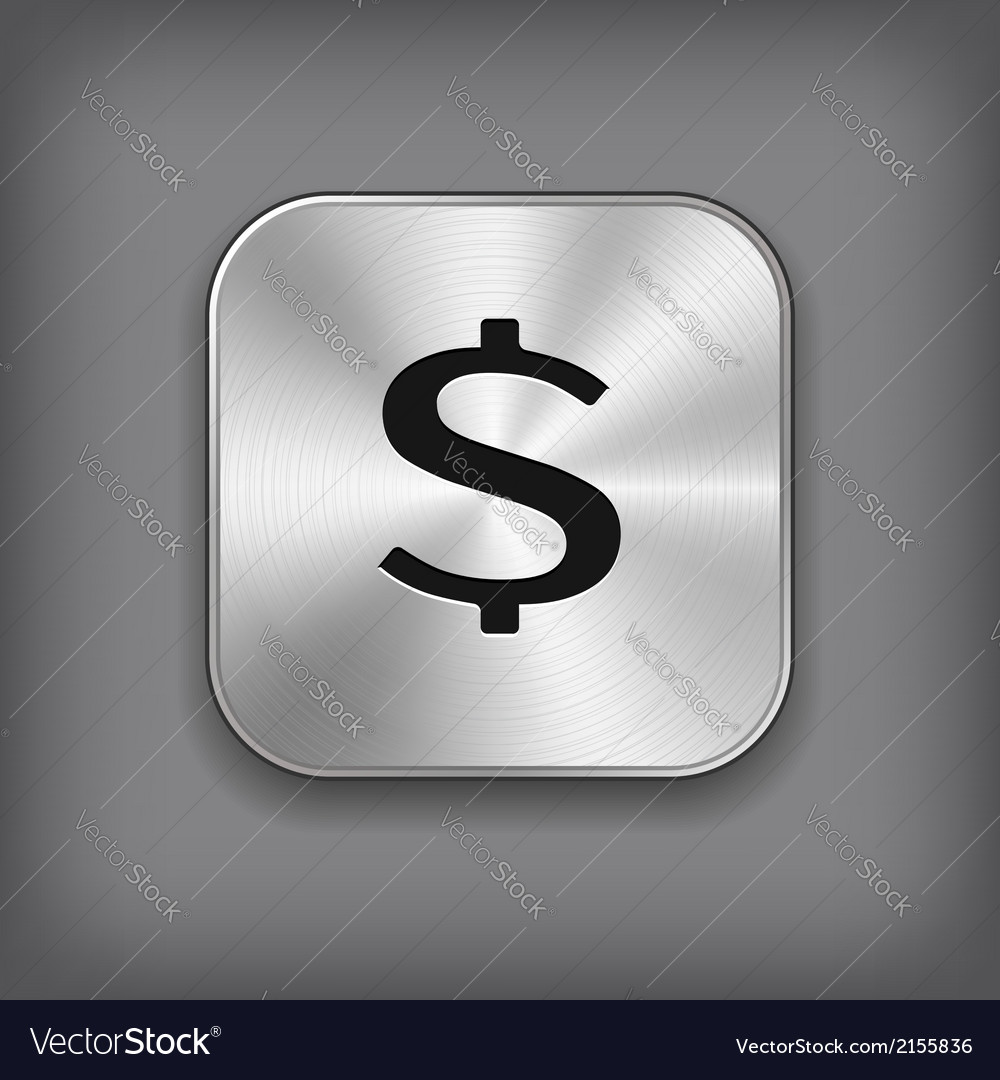 Dollar sign icon - metal app button vector | Price: 1 Credit (USD $1)