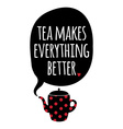 Greeting card lettering tea makes everything vector