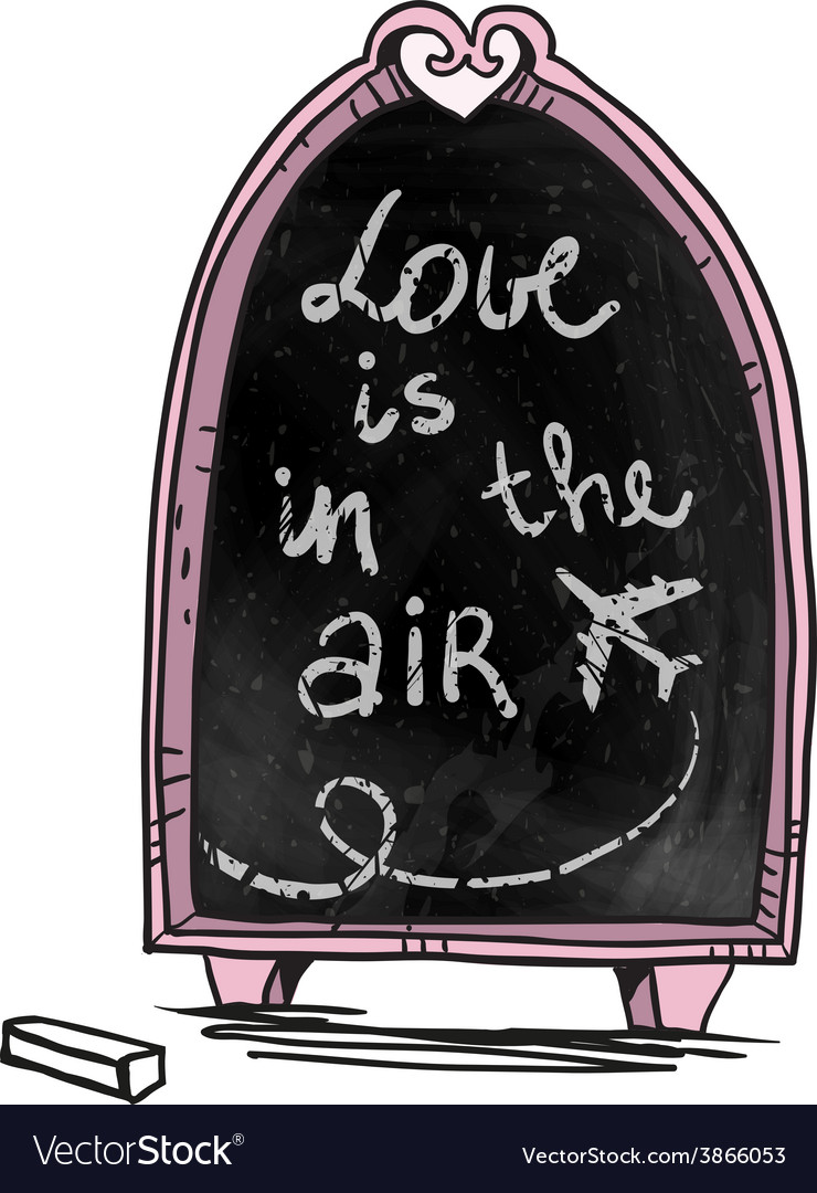 Love is in the air message on a chalkboard vector | Price: 1 Credit (USD $1)