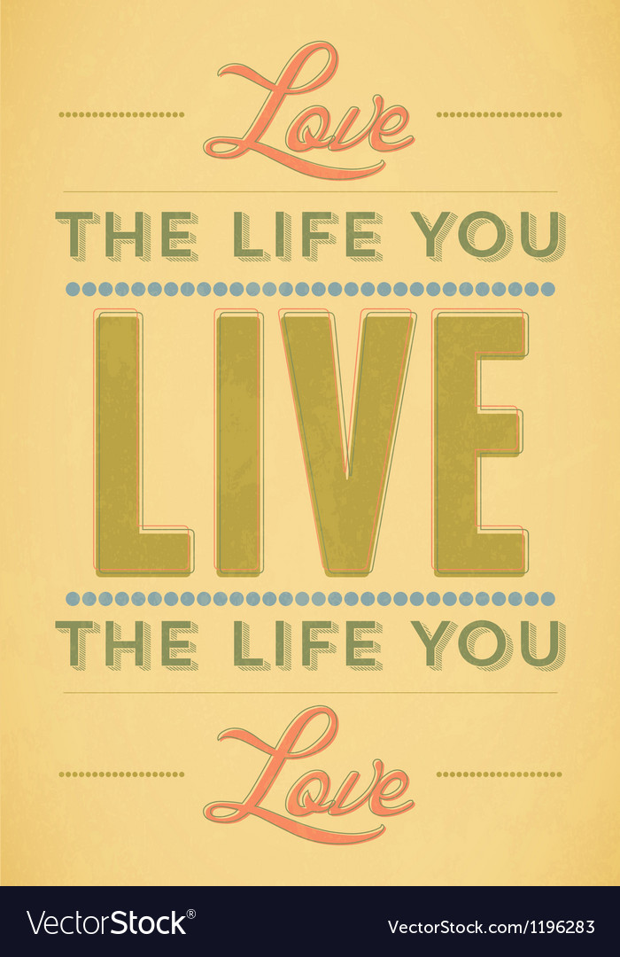 Love the life you live live the life you love vector