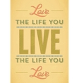 Love the life you live live the life you love vector