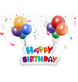 Happy birthday card with balloon and confetti vector