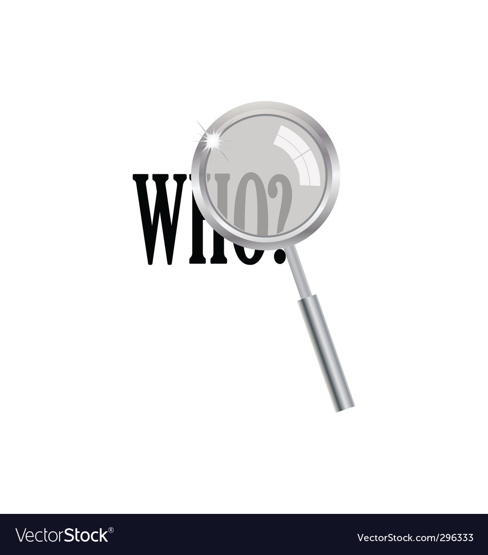 Magnifier with who question vector | Price: 1 Credit (USD $1)