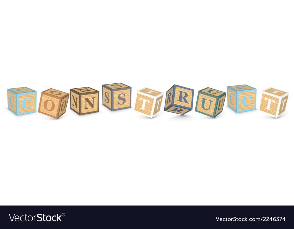 Word construct written with alphabet blocks vector   Price: 1 Credit (USD $1)