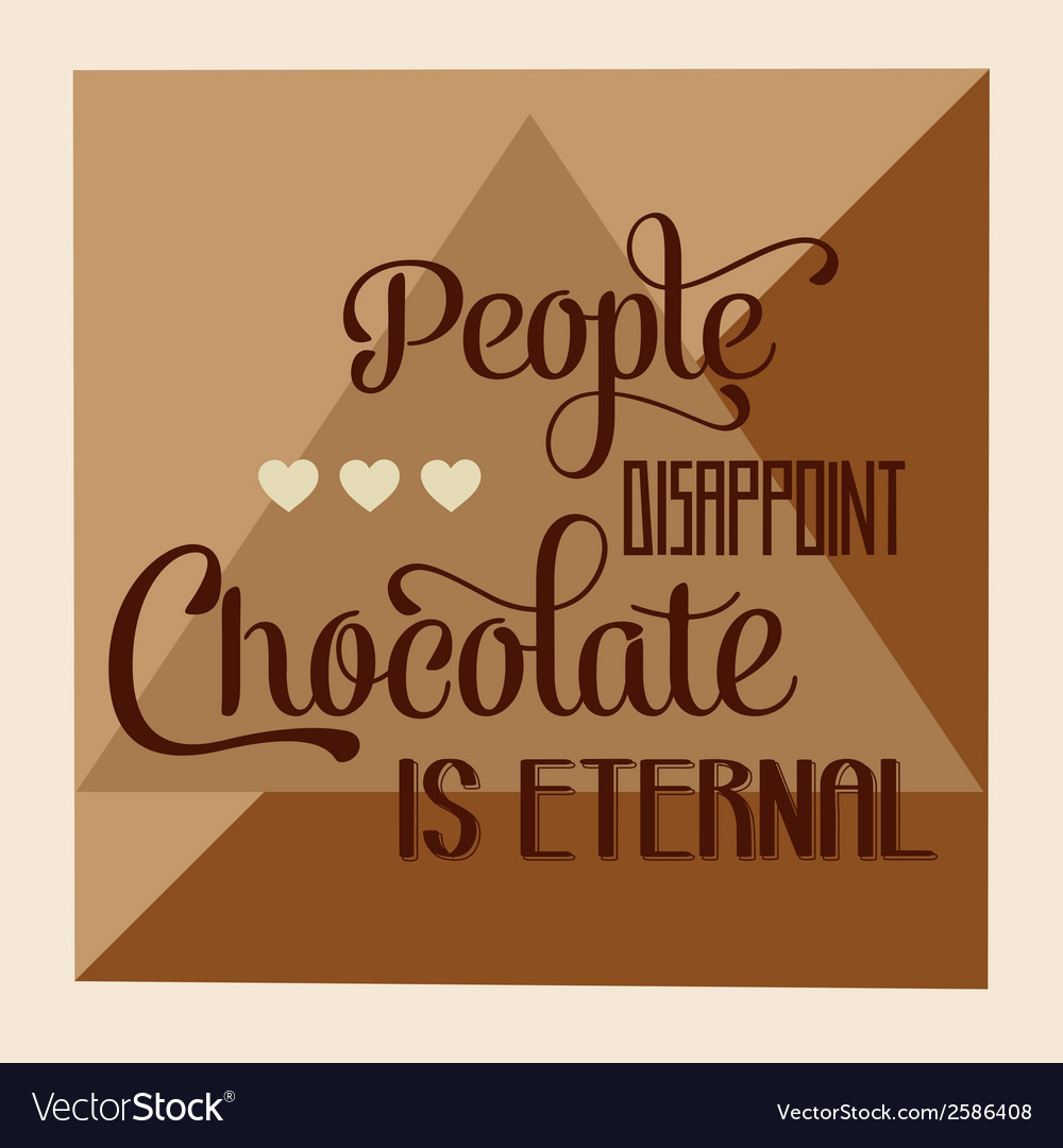 People disappoint chocolate is eternal quote vector | Price: 1 Credit (USD $1)