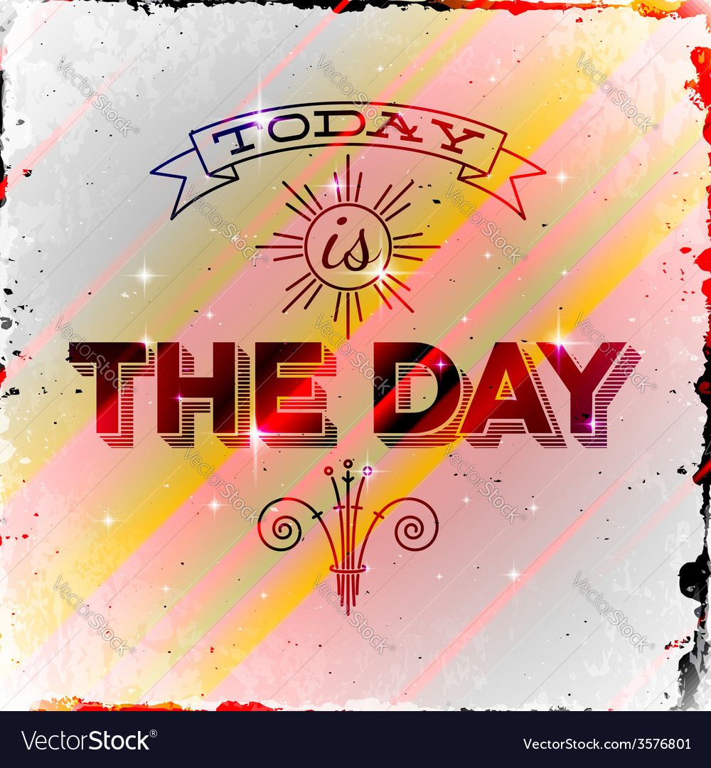 Vintage typographic poster today is the day vector | Price: 1 Credit (USD $1)