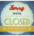 Vintage sign - we are closed vector