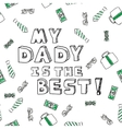 Fathers day card my dady is the best vector