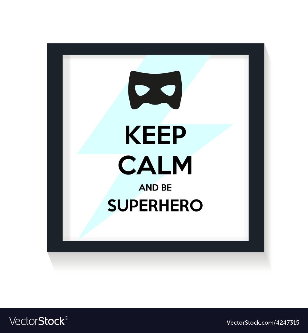 Keep calm and be superhero vector