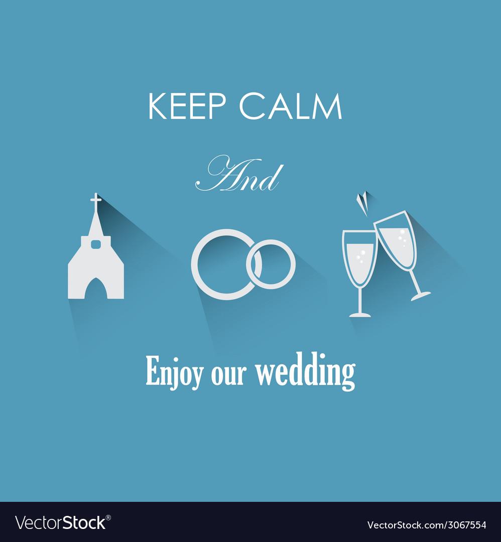 Keep calm and enjoy our wedding vector