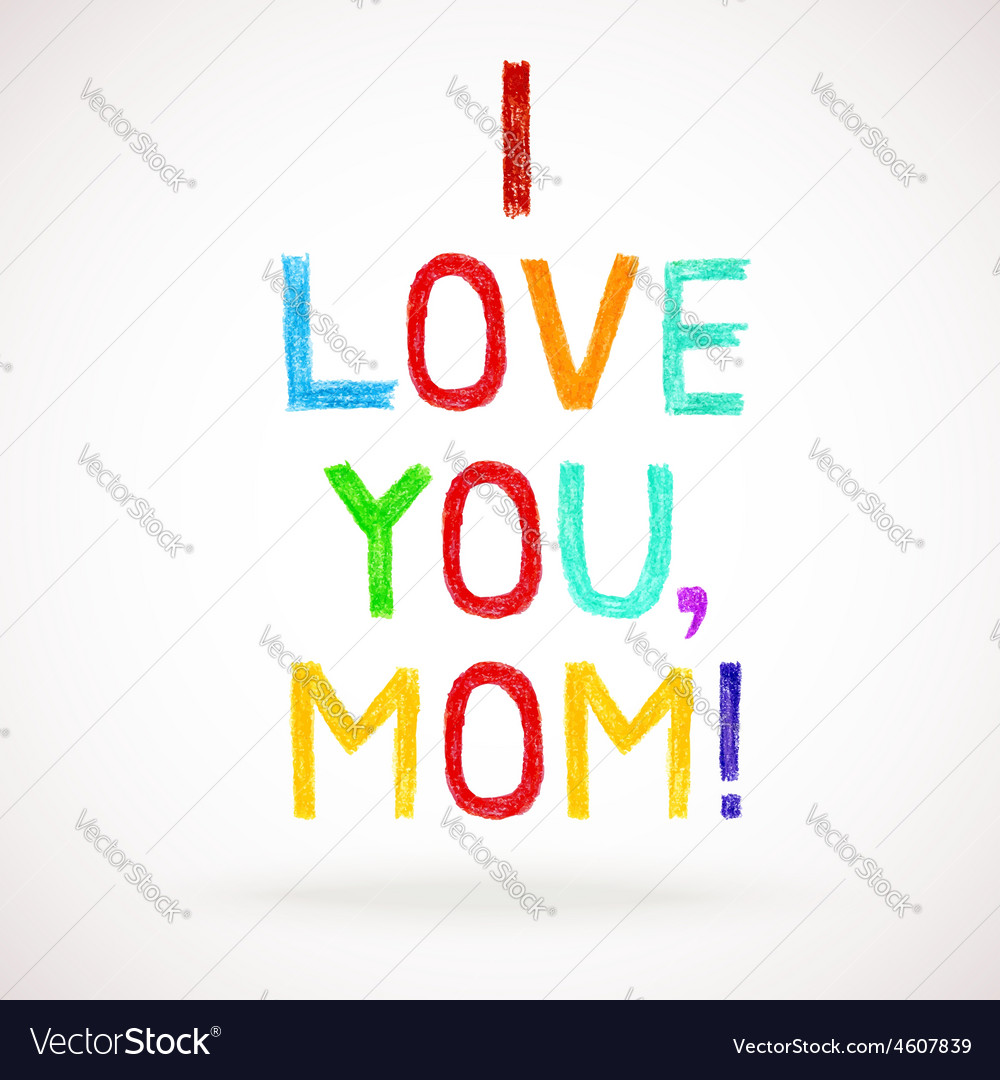 Phrase i love you mom child writing style vector | Price: 1 Credit (USD $1)