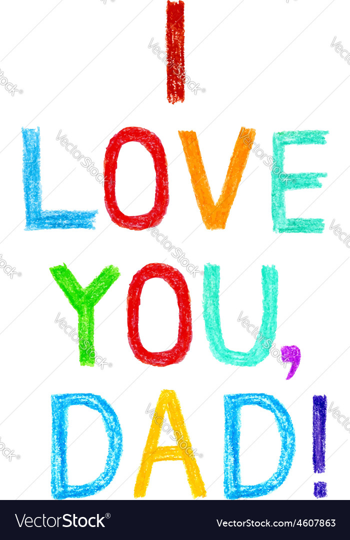 Phrase i love you dad child writing style vector | Price: 1 Credit (USD $1)