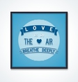 Poster quote love is in the air breathe deeply vector