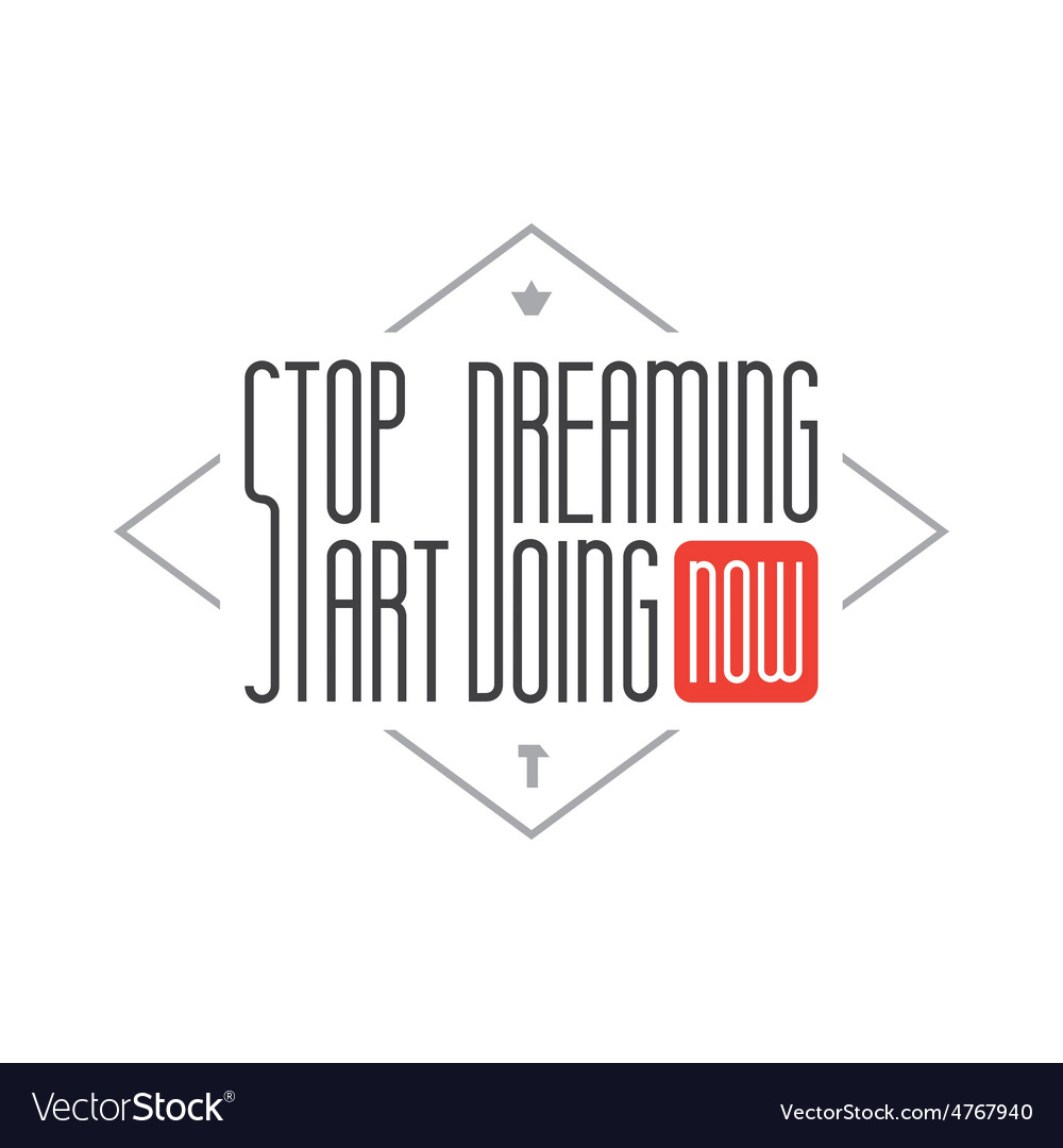 Stop dreaming start doing wise saying vector | Price: 1 Credit (USD $1)
