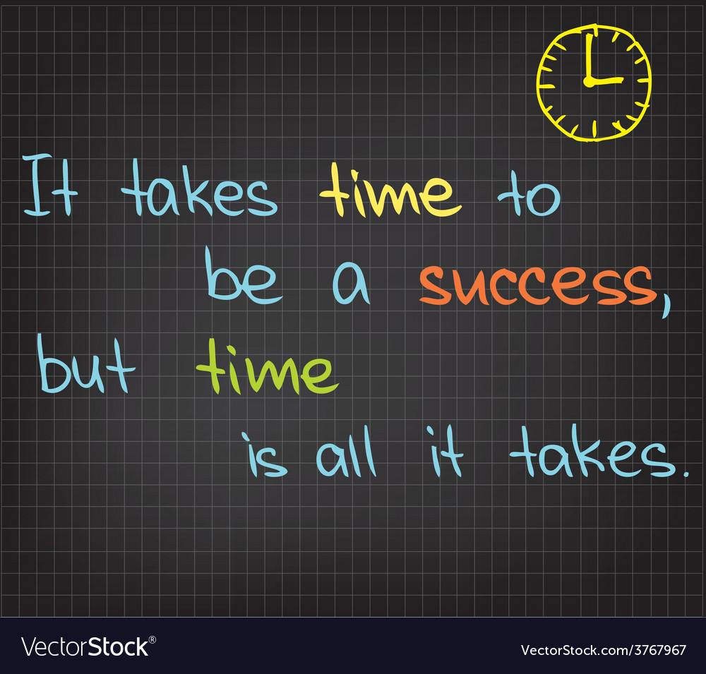 It takes time to be a success vector | Price: 1 Credit (USD $1)