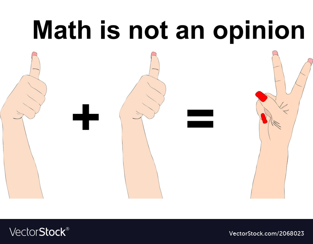 Math is not an opinion one plus one equals two vector | Price: 1 Credit (USD $1)