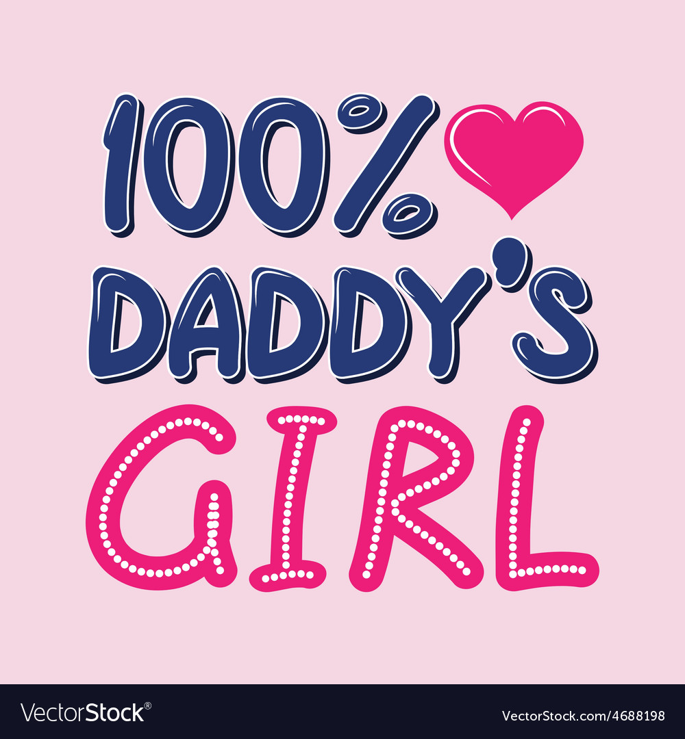 100 percent daddys girl tshirt typography vector