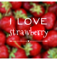 Blurred background with i love strawberry phrase vector