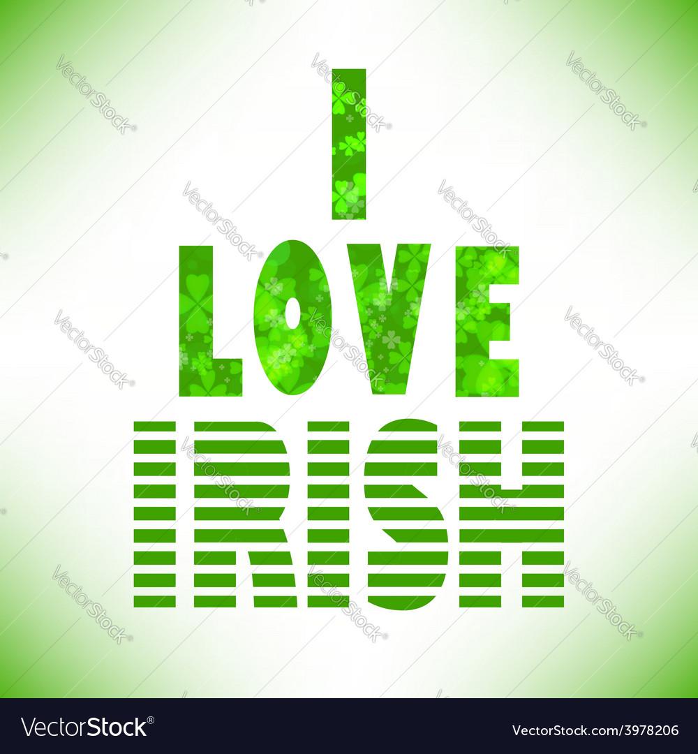 I love irish vector   Price: 1 Credit (USD $1)