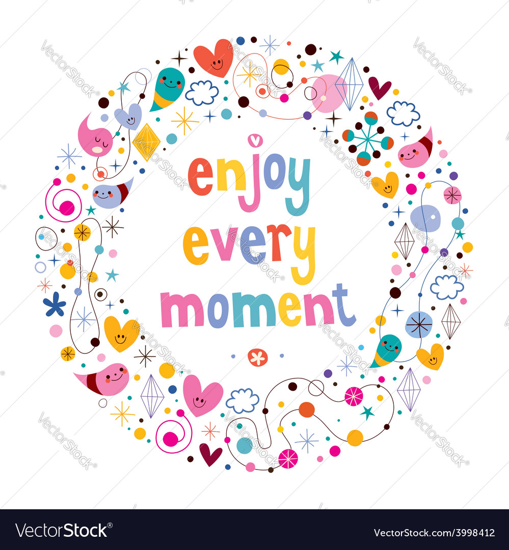 Enjoy every moment 3 vector | Price: 1 Credit (USD $1)