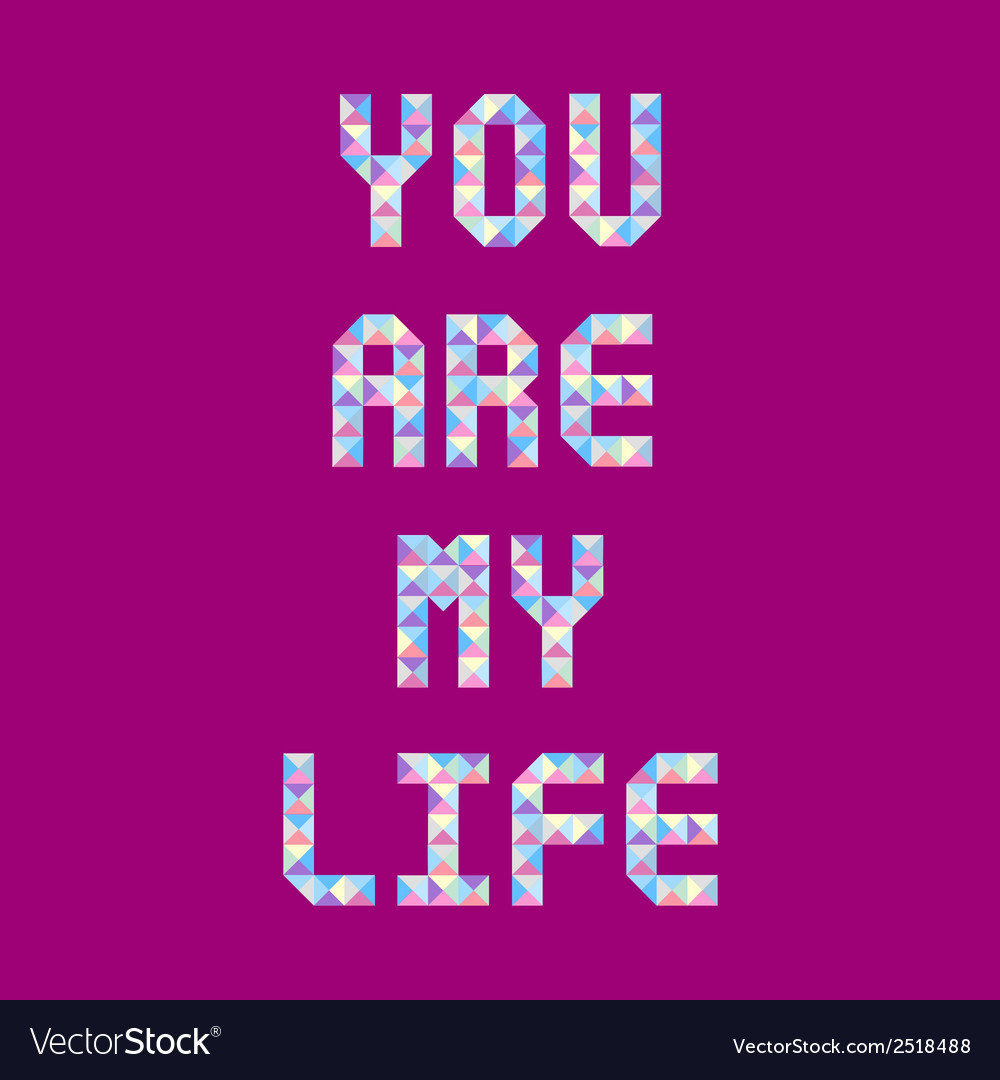You are my life1 vector | Price: 1 Credit (USD $1)