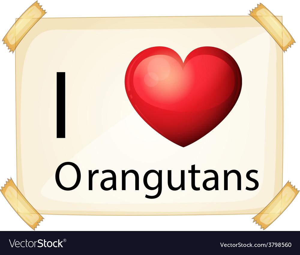 I love orangutan vector | Price: 1 Credit (USD $1)
