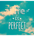 With blue sky and phrase life is perfect vector