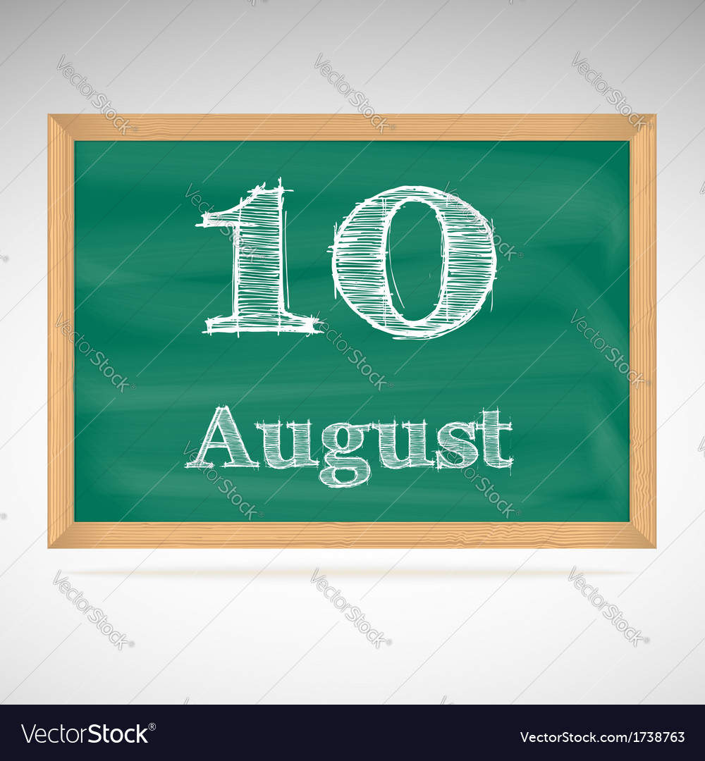 August 10 inscription in chalk on a blackboard vector | Price: 1 Credit (USD $1)