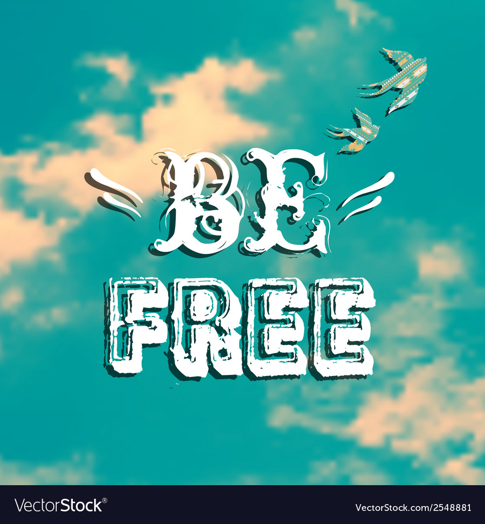 With blue sky swallows and phrase be free vector | Price: 1 Credit (USD $1)