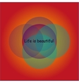 Life is beautiful background vector