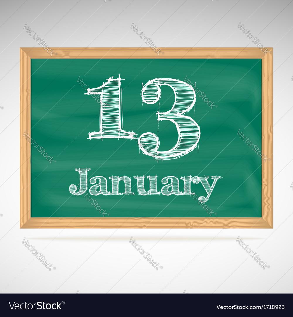 January 13 inscription in chalk on a blackboard vector | Price: 1 Credit (USD $1)
