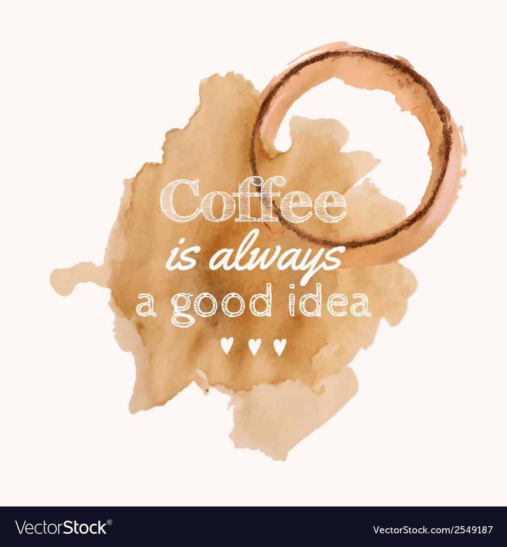 With coffee is always a good idea phrase a vector | Price: 1 Credit (USD $1)