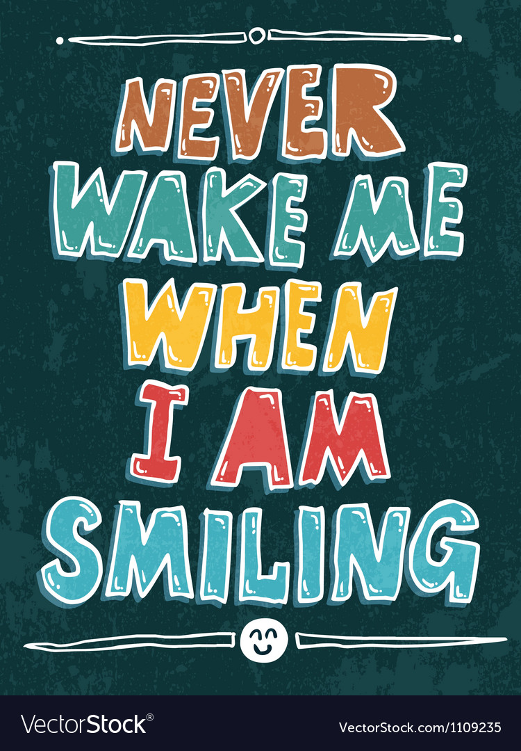Never wake me when i am smiling vector | Price: 1 Credit (USD $1)