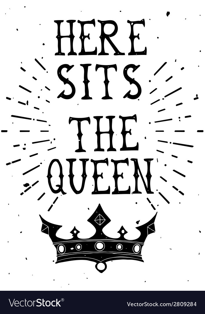 Vintage grunge quote poster here sits the queen vector | Price: 1 Credit (USD $1)
