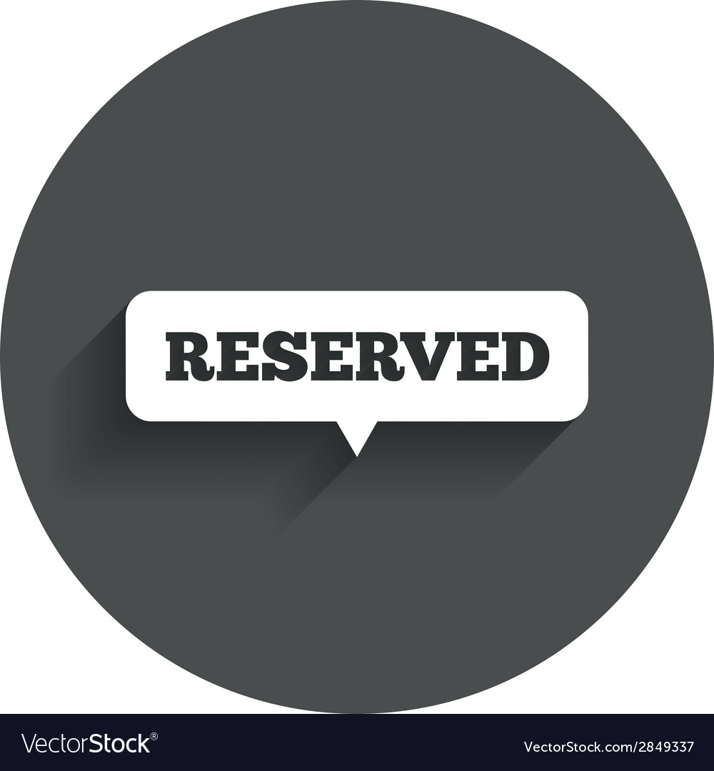 Reserved sign icon speech bubble symbol vector   Price: 1 Credit (USD $1)