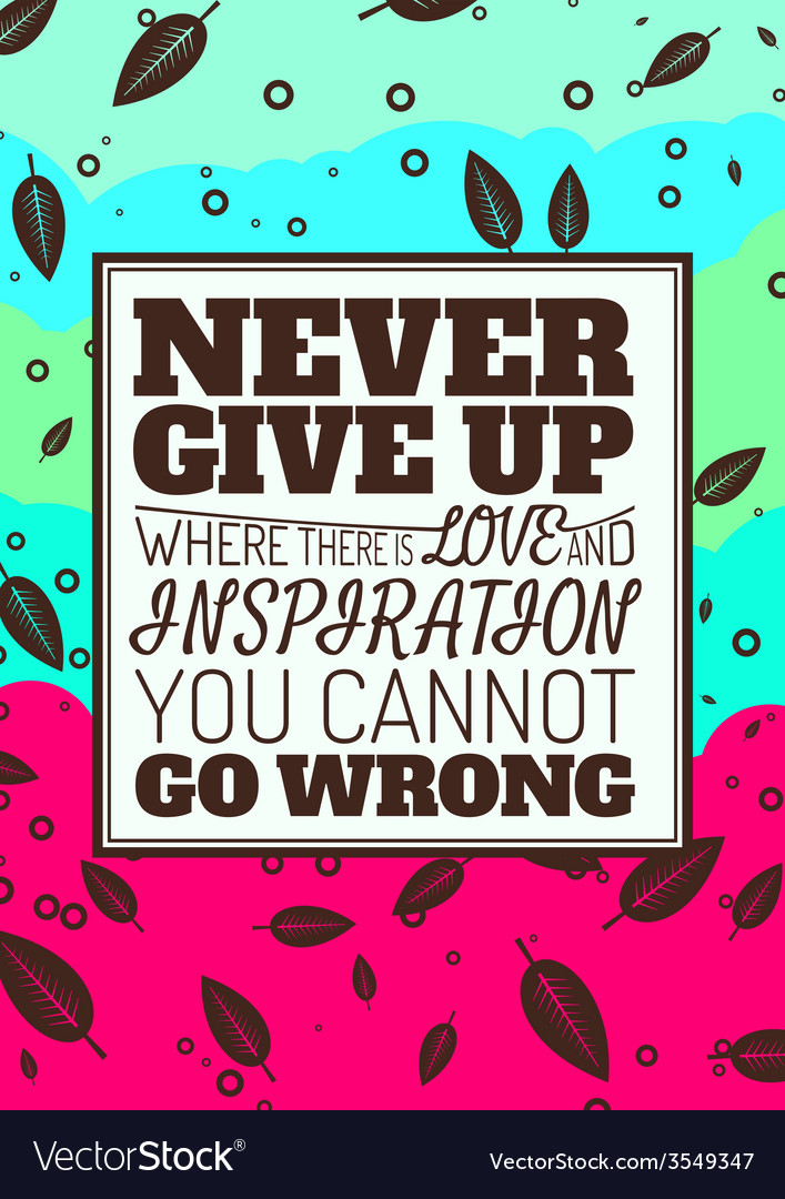 Never give up where there is love and inspiration vector | Price: 1 Credit (USD $1)