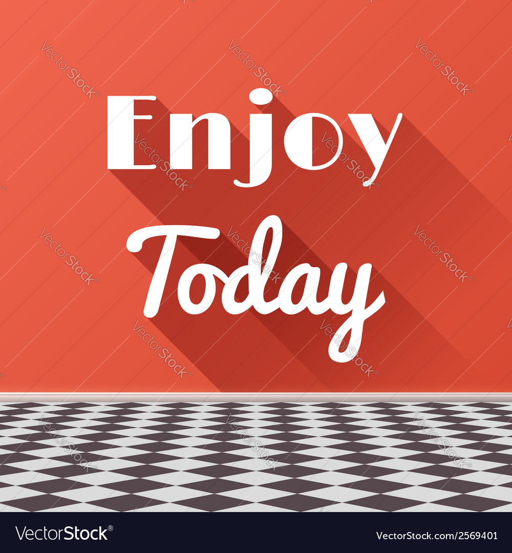 Enjoy today motivating phrase with long shadows vector | Price: 1 Credit (USD $1)