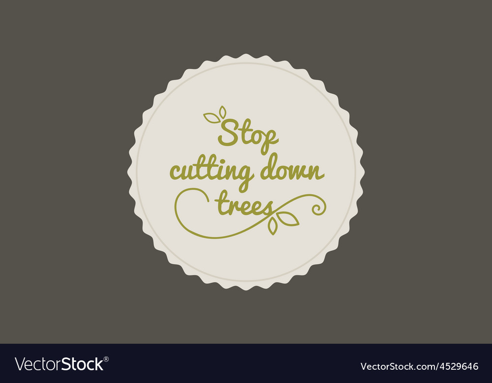Stop cutting down trees vector | Price: 1 Credit (USD $1)