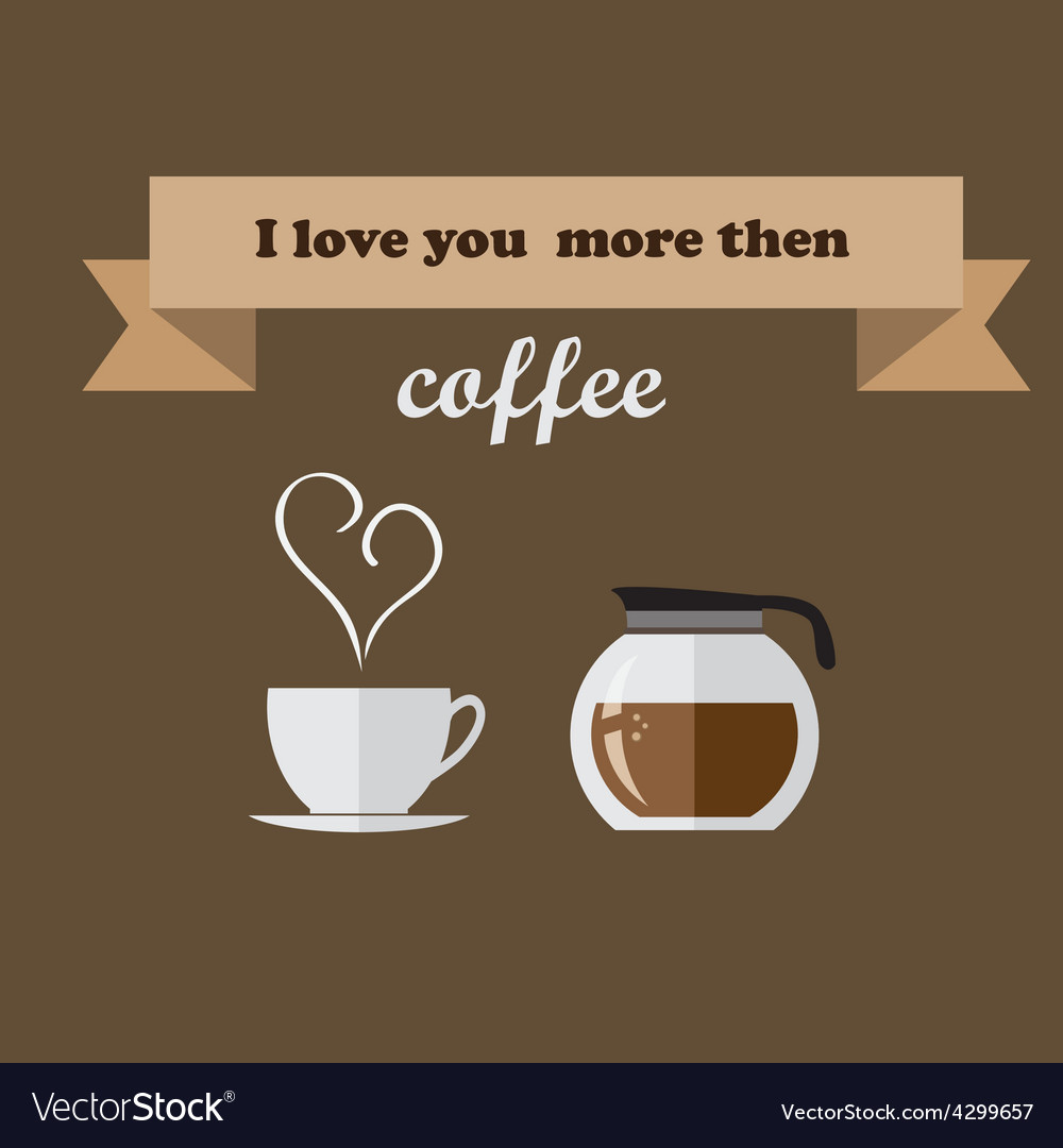 I love you more then coffee vector | Price: 1 Credit (USD $1)