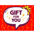 Speech bubble with icon of gift for you o vector