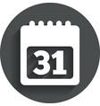 Calendar sign icon 31 day month symbol vector