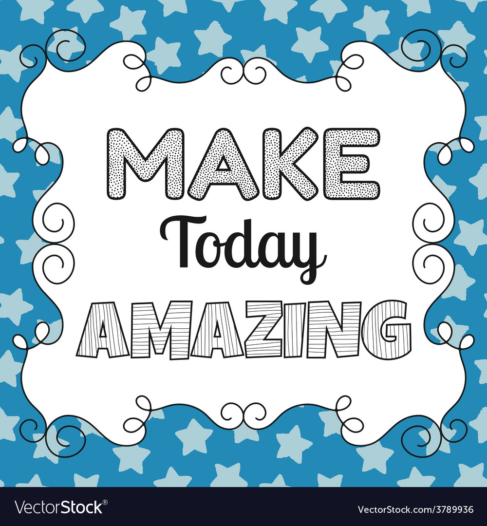 Make today amazing quote inspiring motivating vector | Price: 1 Credit (USD $1)