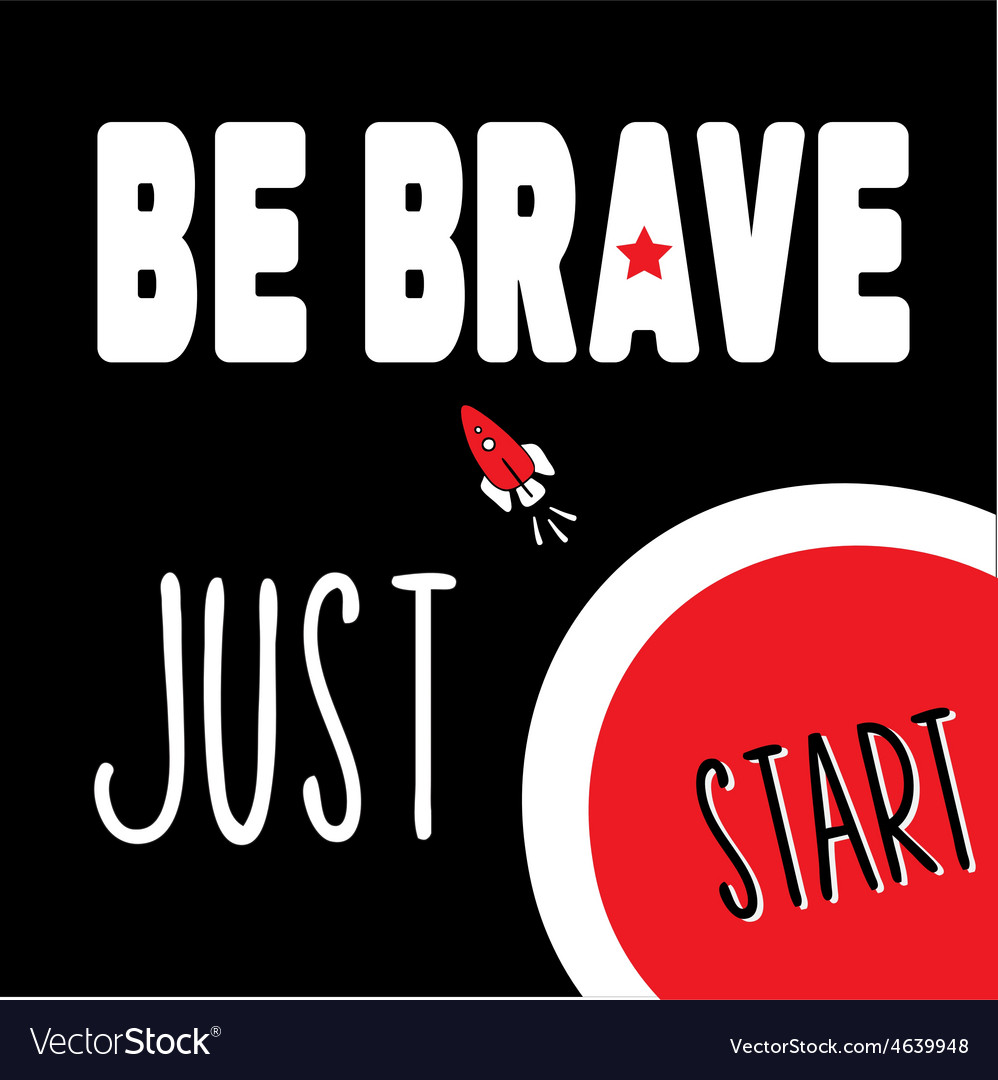 Be brave just start vector | Price: 1 Credit (USD $1)