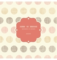 Vintage textile polka dots frame seamless pattern vector
