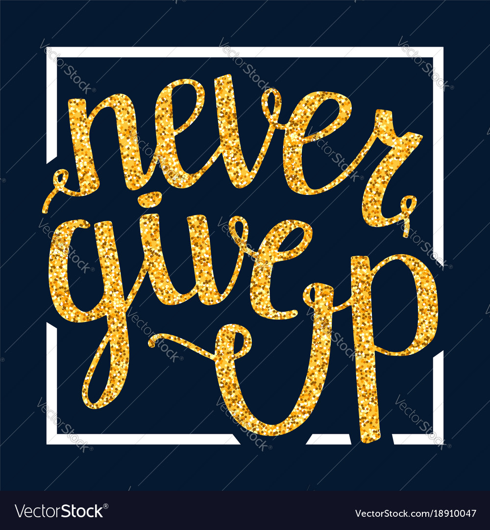 Quotes Never Give Up Never Give Up Motivational Quote Handdrawn Vector Image