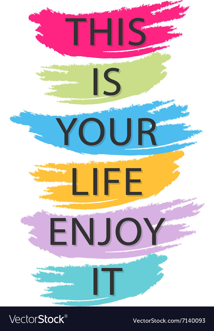 This Is Your Life Enjoy It   Creative Quote Vector Image