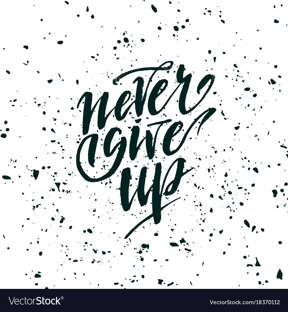 Never Give Up On Life Quotes Never Give Up Inspirational Quote About Life Vector Image
