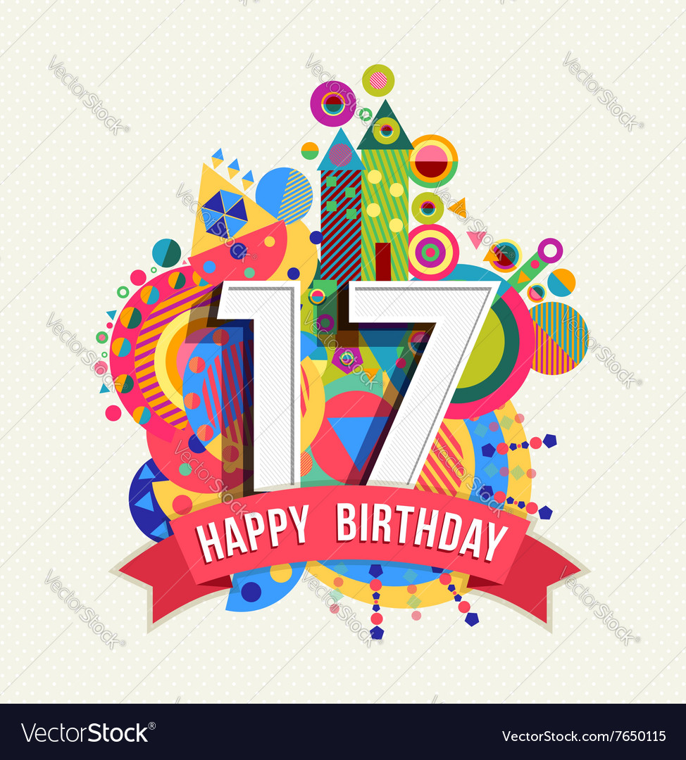 Happy birthday 17 year greeting card poster color vector image