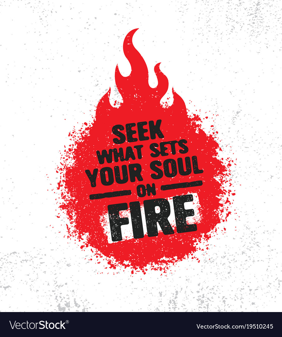 Seek what sets your soul on fire inspiring vector image