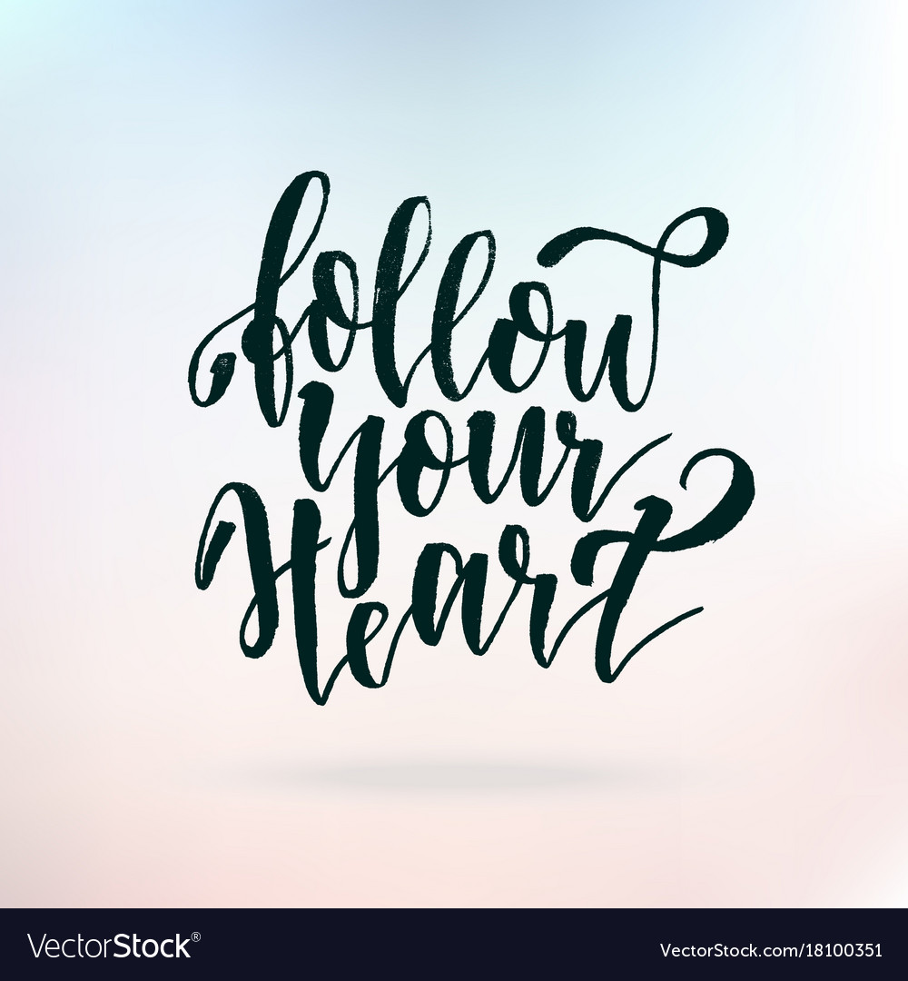 Quote Life Follow Your Heart Inspirational Quote About Life Vector Image
